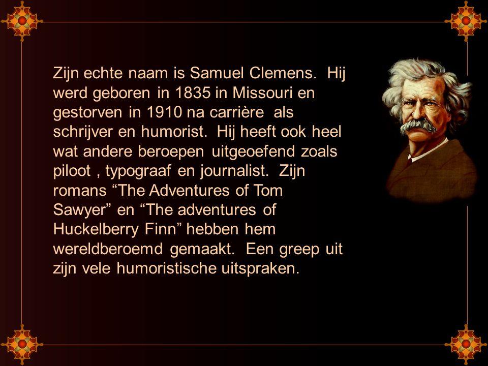 Zijn echte naam is Samuel Clemens.