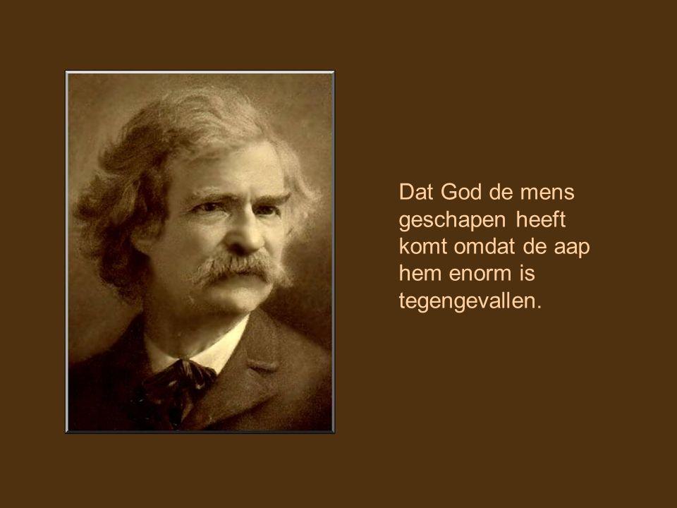 Dat God de mens geschapen heeft komt omdat de aap hem enorm is tegengevallen.