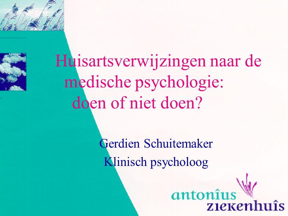 Huisartsverwijzingen naar de medische psychologie: doen of niet doen? Gerdien Schuitemaker Klinisch psycholoog