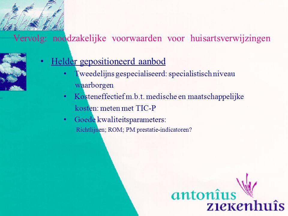 Vervolg: noodzakelijke voorwaarden voor huisartsverwijzingen Helder gepositioneerd aanbod Tweedelijns gespecialiseerd: specialistisch niveau waarborge