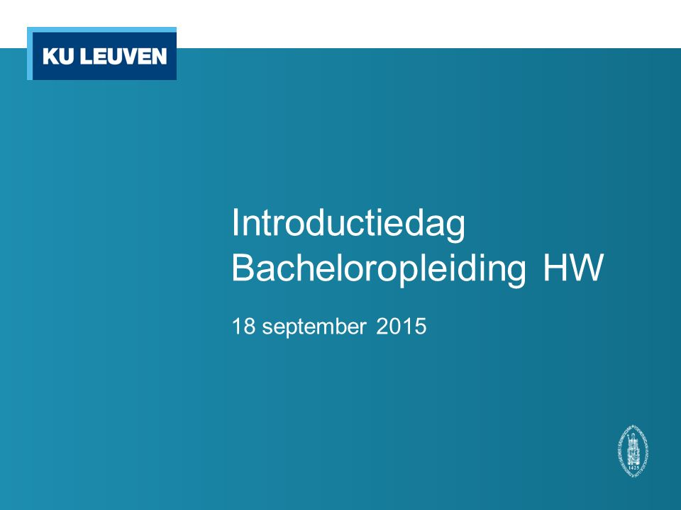 Introductiedag Bacheloropleiding HW 18 september 2015