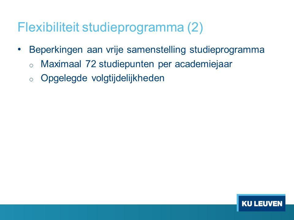 Flexibiliteit studieprogramma (2) Beperkingen aan vrije samenstelling studieprogramma o Maximaal 72 studiepunten per academiejaar o Opgelegde volgtijdelijkheden