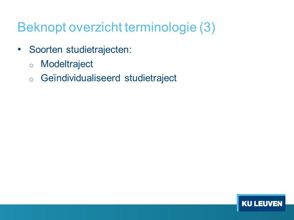 Beknopt overzicht terminologie (3) Soorten studietrajecten: o Modeltraject o Geïndividualiseerd studietraject