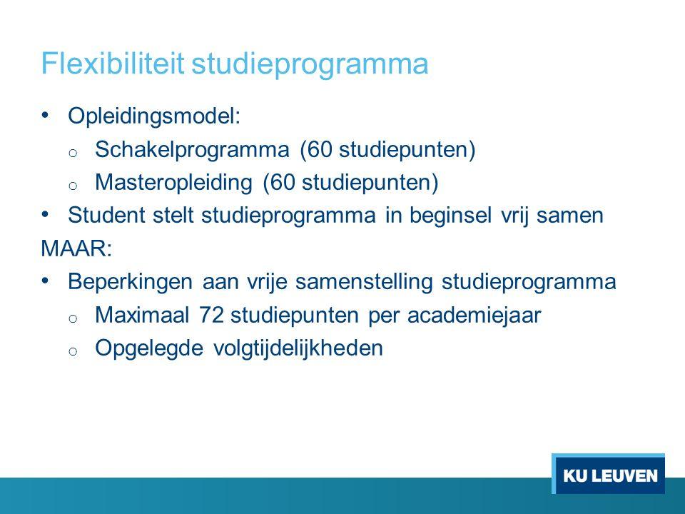 Flexibiliteit studieprogramma Opleidingsmodel: o Schakelprogramma (60 studiepunten) o Masteropleiding (60 studiepunten) Student stelt studieprogramma