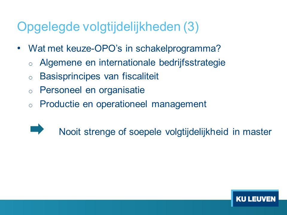 Opgelegde volgtijdelijkheden (3) Wat met keuze-OPO's in schakelprogramma? o Algemene en internationale bedrijfsstrategie o Basisprincipes van fiscalit
