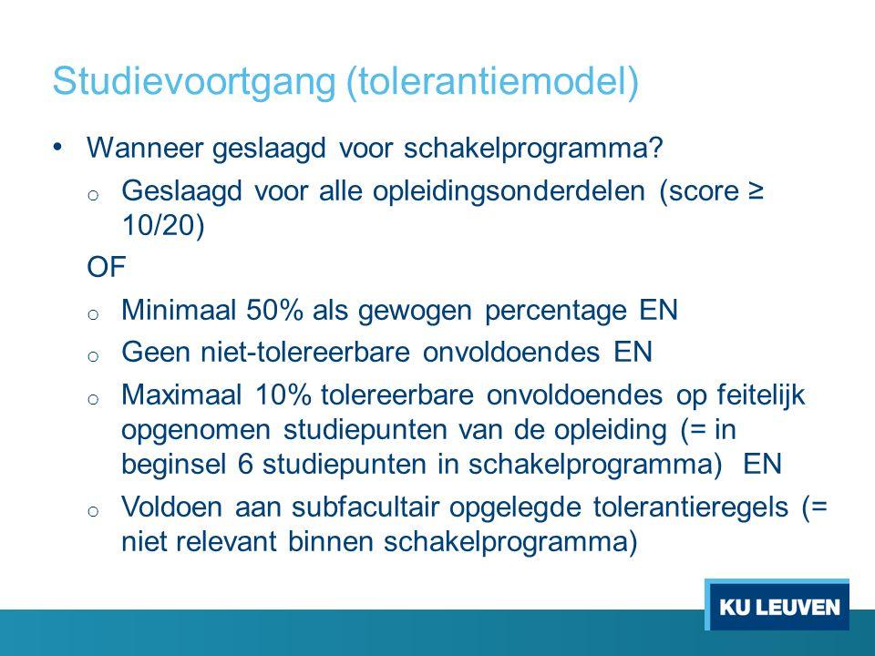 Studievoortgang (tolerantiemodel) Wanneer geslaagd voor schakelprogramma? o Geslaagd voor alle opleidingsonderdelen (score ≥ 10/20) OF o Minimaal 50%