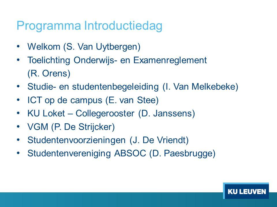 Programma Introductiedag Welkom (S. Van Uytbergen) Toelichting Onderwijs- en Examenreglement (R. Orens) Studie- en studentenbegeleiding (I. Van Melkeb