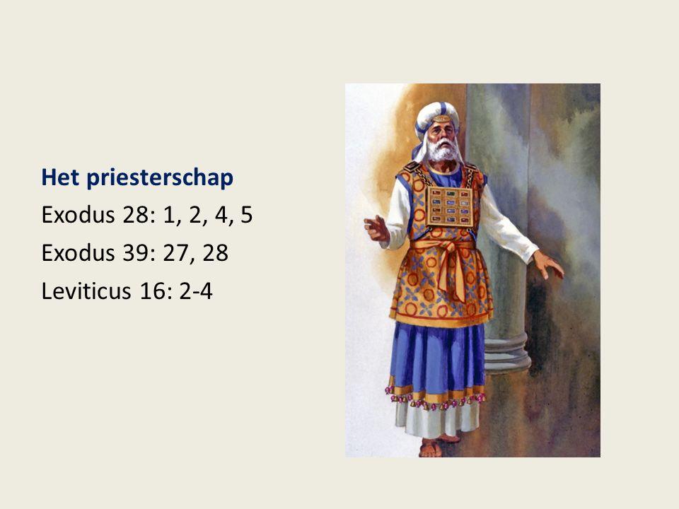 Het priesterschap Exodus 28: 1, 2, 4, 5 Exodus 39: 27, 28 Leviticus 16: 2-4