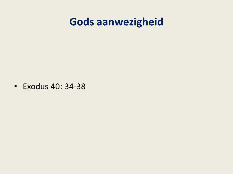 Gods aanwezigheid Exodus 40: 34-38