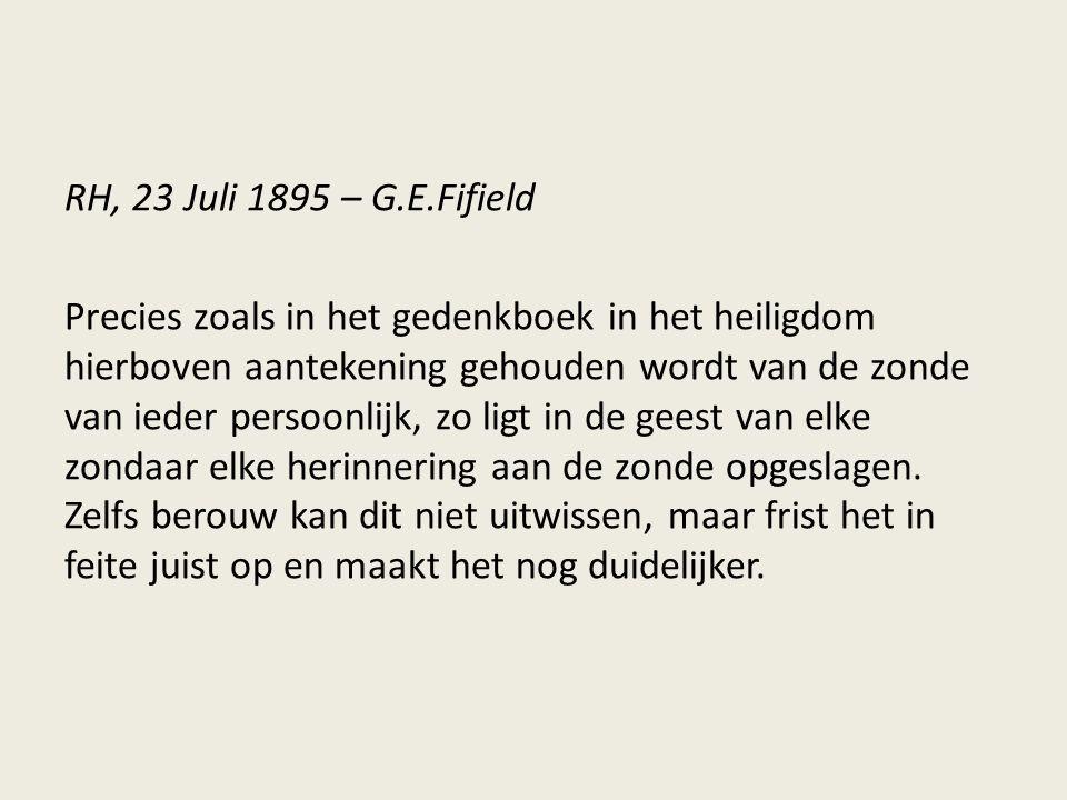 RH, 23 Juli 1895 – G.E.Fifield Precies zoals in het gedenkboek in het heiligdom hierboven aantekening gehouden wordt van de zonde van ieder persoonlij