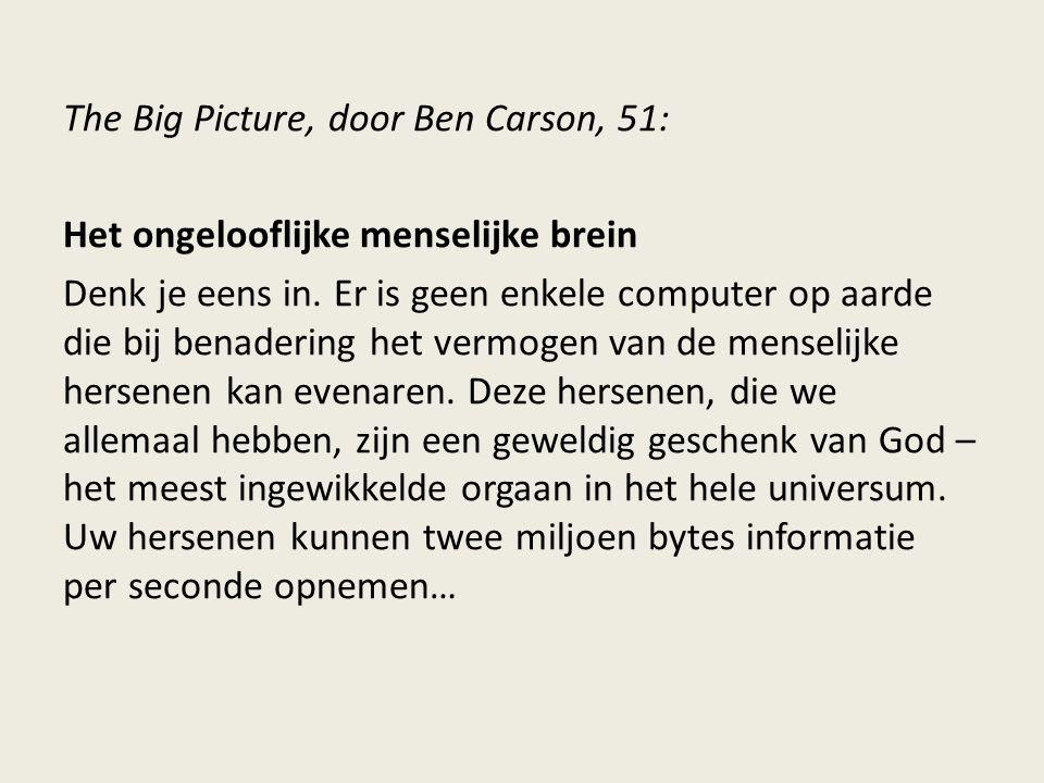 The Big Picture, door Ben Carson, 51: Het ongelooflijke menselijke brein Denk je eens in. Er is geen enkele computer op aarde die bij benadering het v