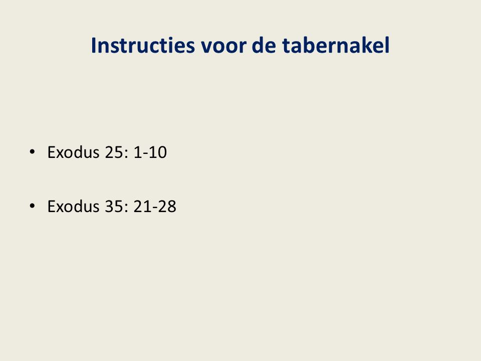 Instructies voor de tabernakel Exodus 25: 1-10 Exodus 35: 21-28