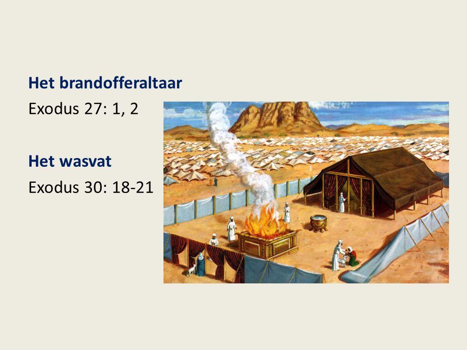 Het brandofferaltaar Exodus 27: 1, 2 Het wasvat Exodus 30: 18-21