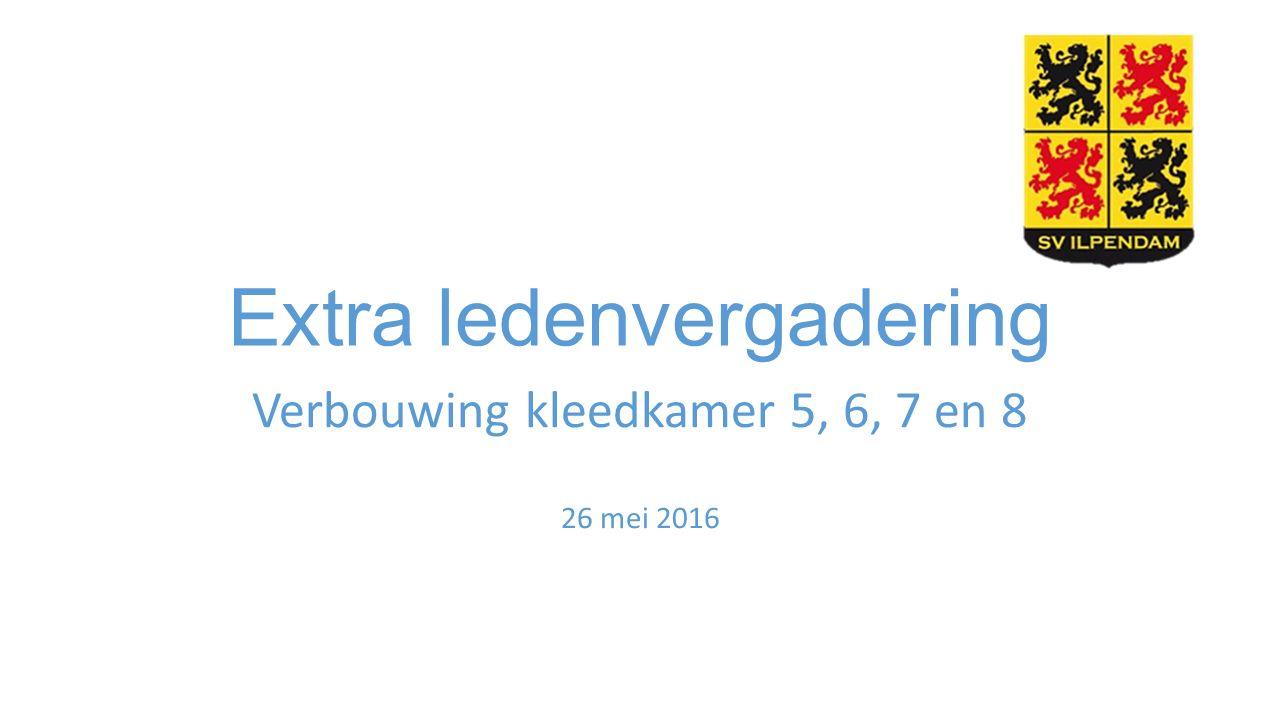 Extra ledenvergadering Verbouwing kleedkamer 5, 6, 7 en 8 26 mei 2016