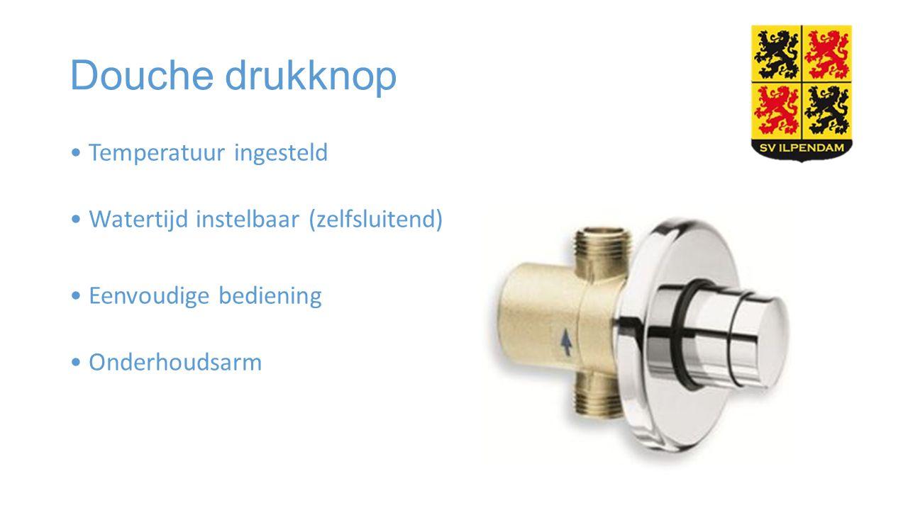 Douche drukknop Temperatuur ingesteld Watertijd instelbaar (zelfsluitend) Eenvoudige bediening Onderhoudsarm