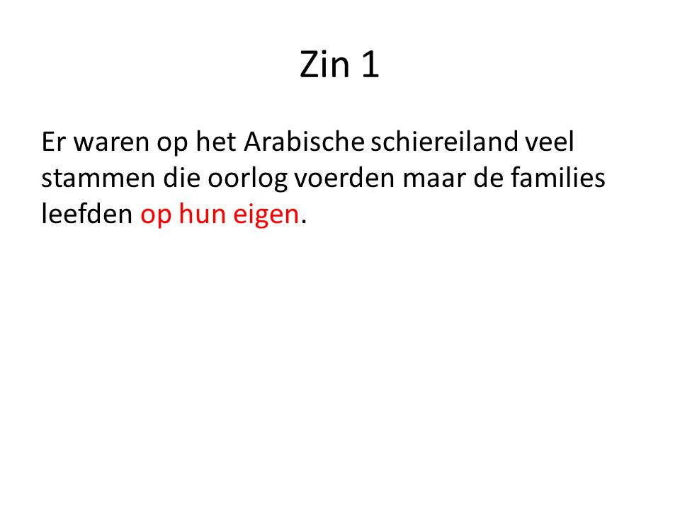 Zin 1 Er waren op het Arabische schiereiland veel stammen die oorlog voerden maar de families leefden op hun eigen.