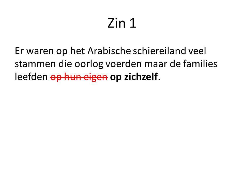 Zin 1 Er waren op het Arabische schiereiland veel stammen die oorlog voerden maar de families leefden op hun eigen op zichzelf.