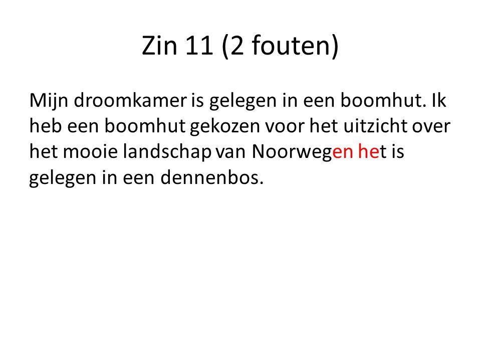 Zin 11 (2 fouten) Mijn droomkamer is gelegen in een boomhut.