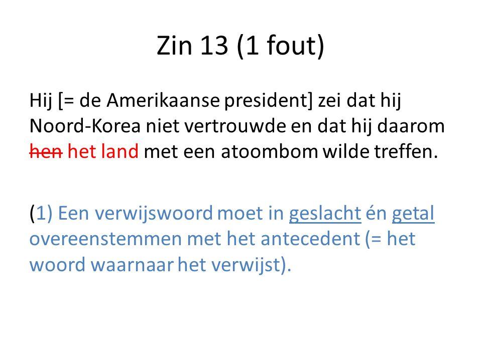 Zin 13 (1 fout) Hij [= de Amerikaanse president] zei dat hij Noord-Korea niet vertrouwde en dat hij daarom hen het land met een atoombom wilde treffen.