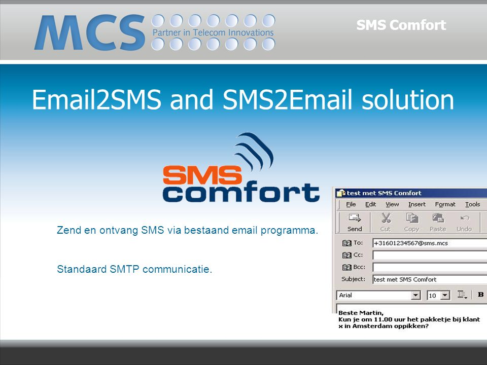 Email2SMS and SMS2Email solution SMS Comfort Zend en ontvang SMS via bestaand email programma. Standaard SMTP communicatie.