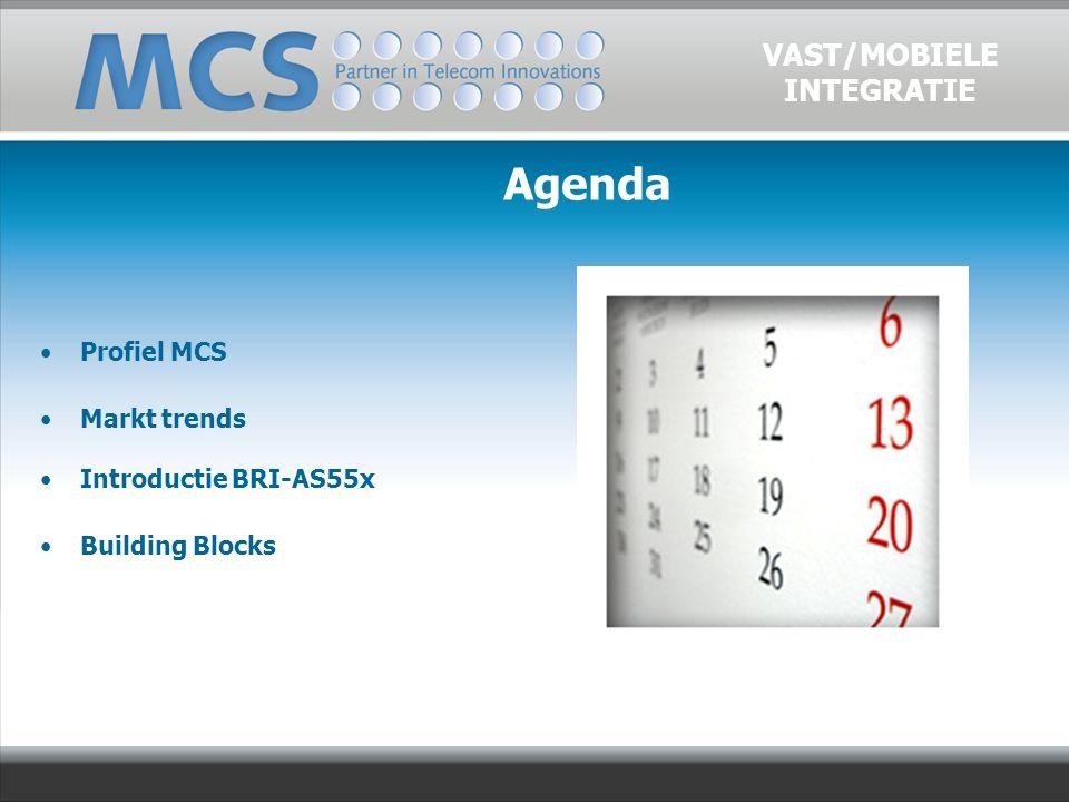 Agenda Profiel MCS Markt trends Introductie BRI-AS55x Building Blocks VAST/MOBIELE INTEGRATIE