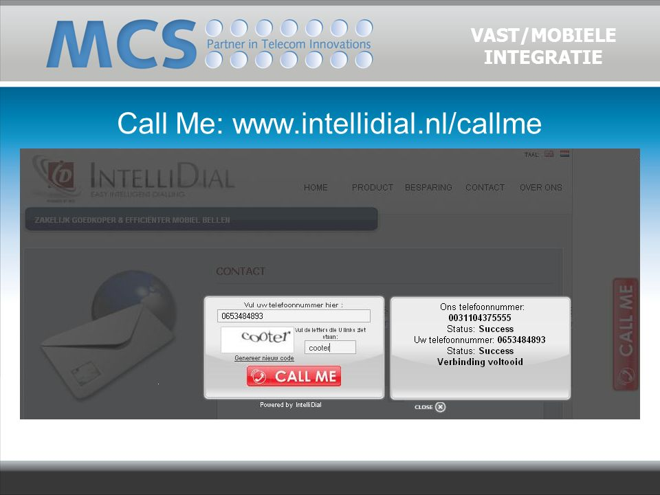VAST/MOBIELE INTEGRATIE Call Me: www.intellidial.nl/callme