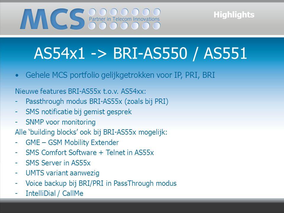AS54x1 -> BRI-AS550 / AS551 Highlights Gehele MCS portfolio gelijkgetrokken voor IP, PRI, BRI Nieuwe features BRI-AS55x t.o.v.