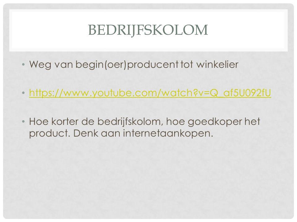 BEDRIJFSKOLOM Weg van begin(oer)producent tot winkelier https://www.youtube.com/watch?v=Q_af5U092fU Hoe korter de bedrijfskolom, hoe goedkoper het pro