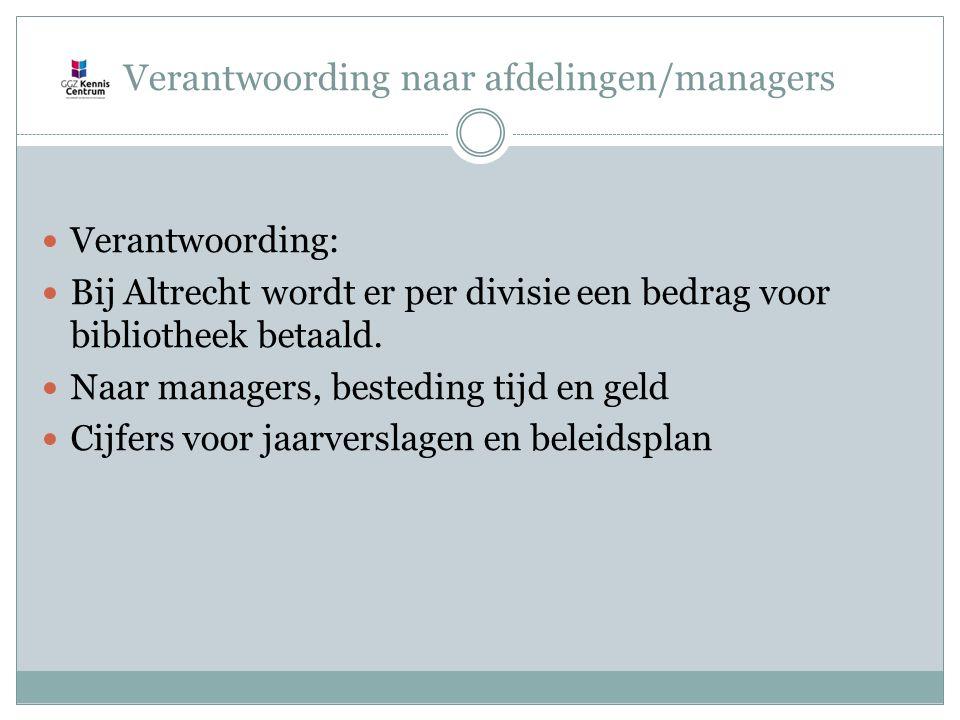 Verantwoording naar afdelingen/managers Verantwoording: Bij Altrecht wordt er per divisie een bedrag voor bibliotheek betaald.