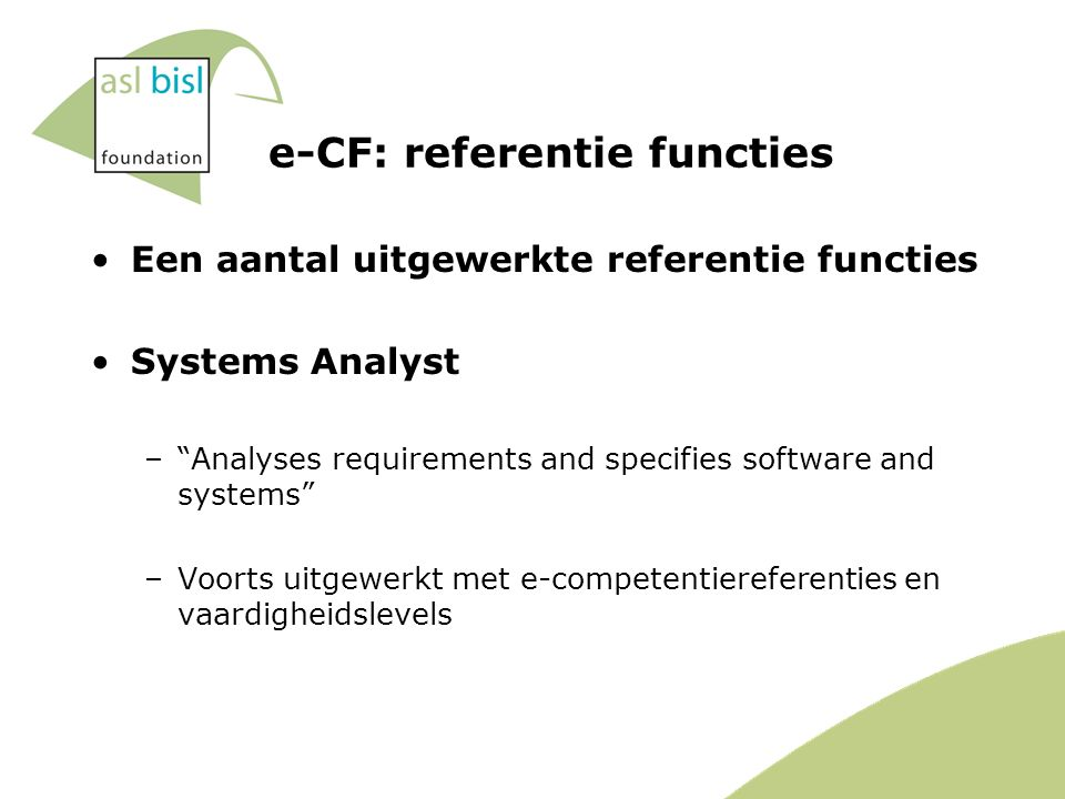 "e-CF: referentie functies Een aantal uitgewerkte referentie functies Systems Analyst –""Analyses requirements and specifies software and systems"" –Voor"