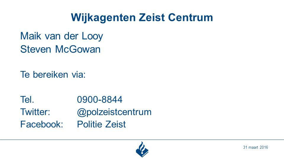 Wijkagenten Zeist Centrum 31 maart 2016 Maik van der Looy Steven McGowan Te bereiken via: Tel.