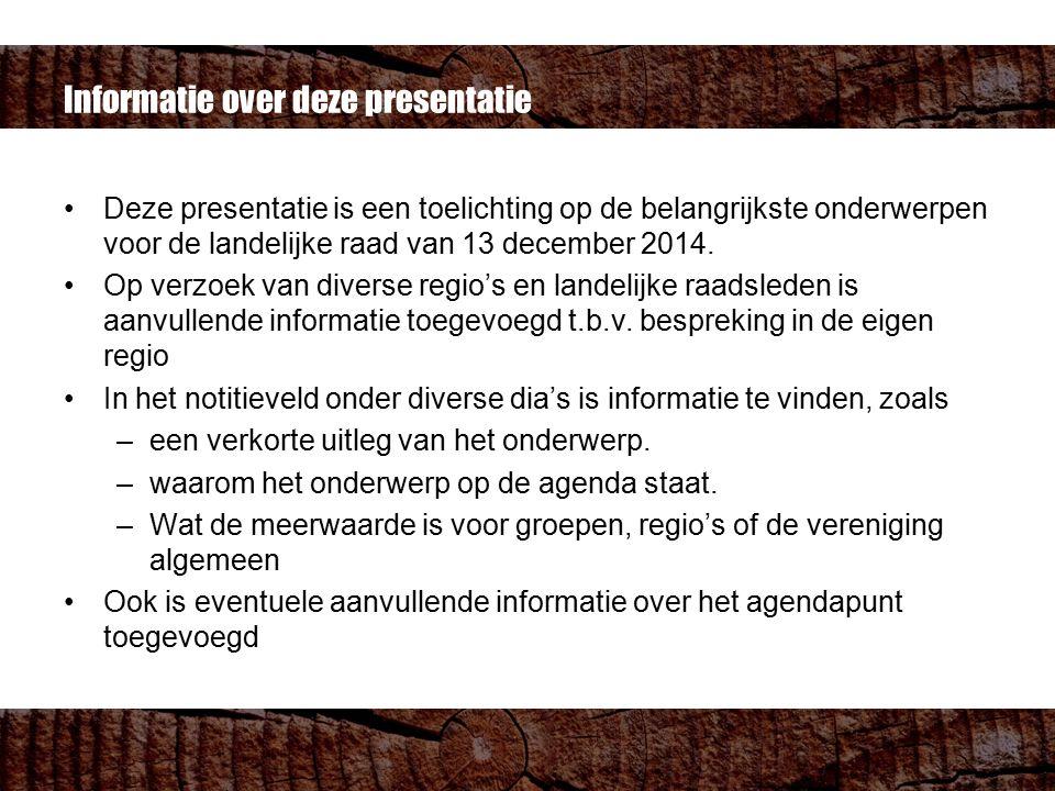 Informatie over deze presentatie Deze presentatie is een toelichting op de belangrijkste onderwerpen voor de landelijke raad van 13 december 2014.