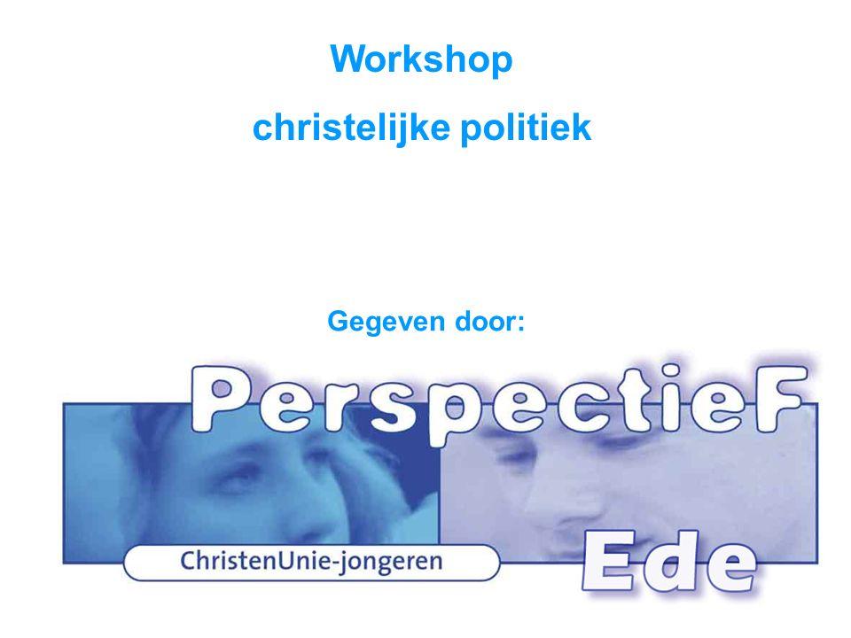Workshop christelijke politiek Gegeven door: