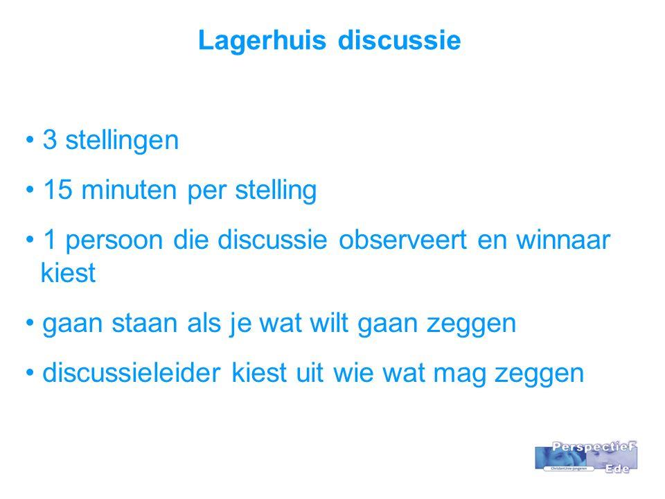 Lagerhuis discussie 3 stellingen 15 minuten per stelling 1 persoon die discussie observeert en winnaar kiest gaan staan als je wat wilt gaan zeggen discussieleider kiest uit wie wat mag zeggen