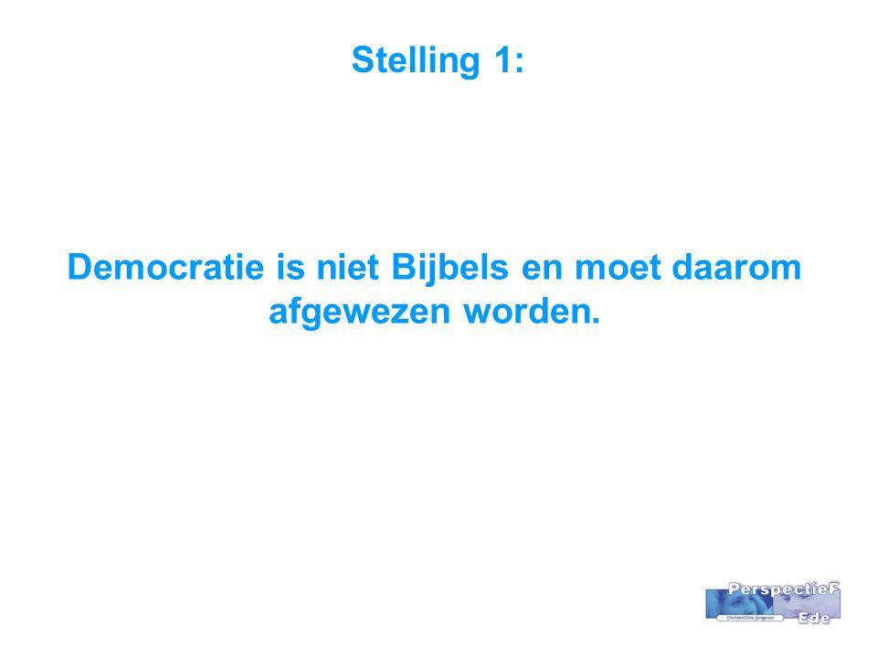 Stelling 1: Democratie is niet Bijbels en moet daarom afgewezen worden.