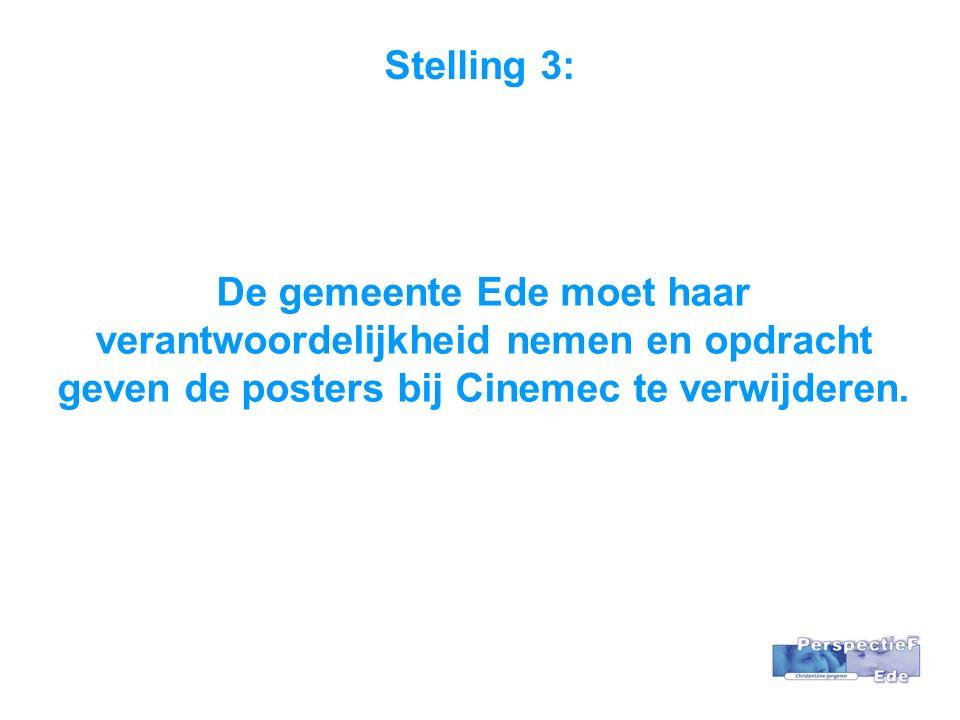 Stelling 3: De gemeente Ede moet haar verantwoordelijkheid nemen en opdracht geven de posters bij Cinemec te verwijderen.