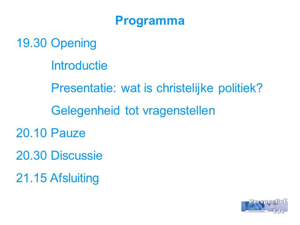 Programma 19.30 Opening Introductie Presentatie: wat is christelijke politiek.