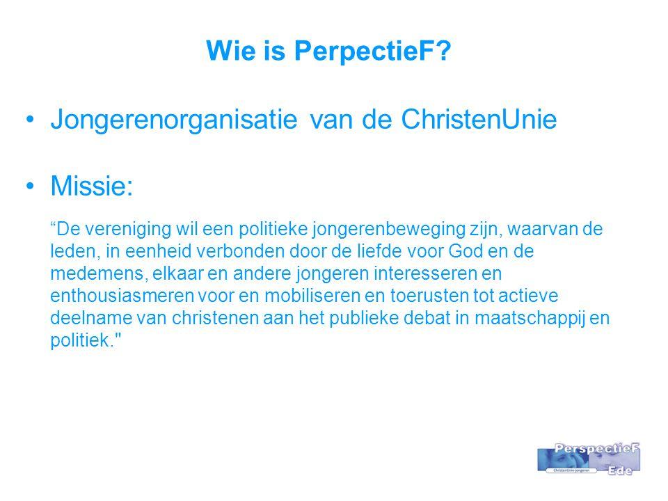 Jongerenorganisatie van de ChristenUnie Missie: Wie is PerpectieF.
