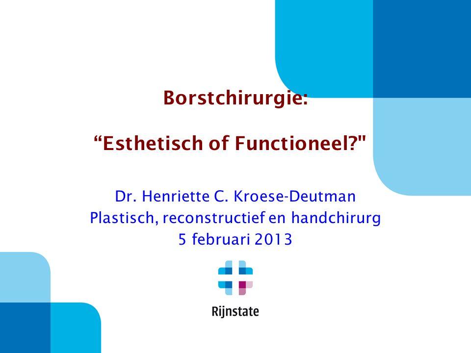 Borstchirurgie: Esthetisch of Functioneel? 1Borstvergroting 2Borstverkleining 3Asymmetrie 4Gynaecomastie 5Borstreconstructies