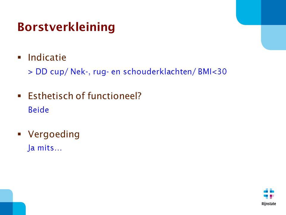 Borstverkleining  Indicatie > DD cup/ Nek-, rug- en schouderklachten/ BMI<30  Esthetisch of functioneel.