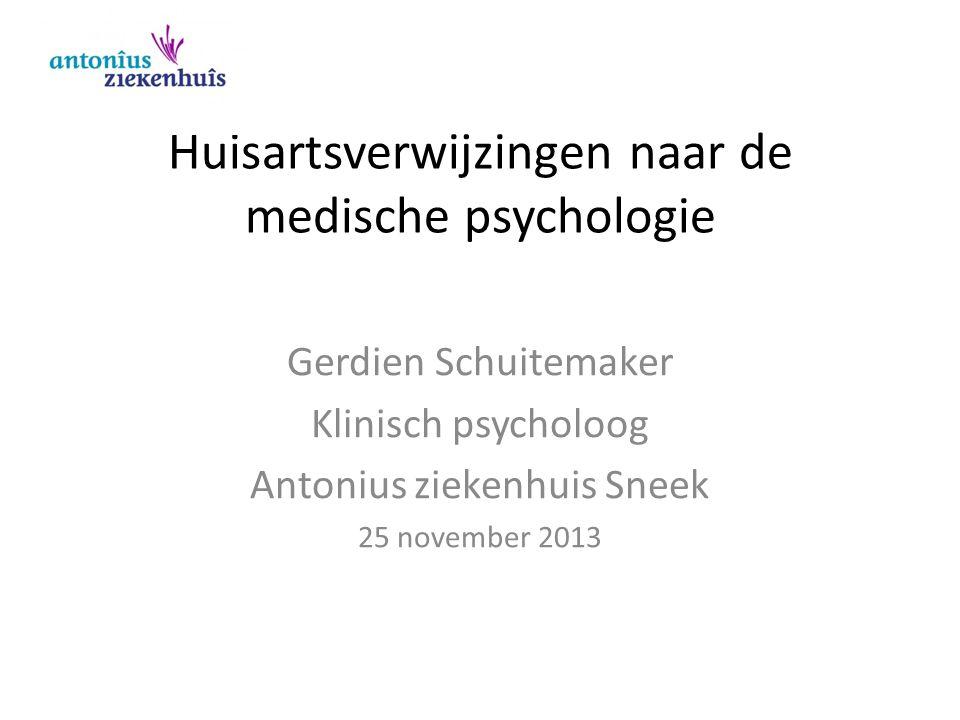 Huisartsverwijzingen naar de medische psychologie Gerdien Schuitemaker Klinisch psycholoog Antonius ziekenhuis Sneek 25 november 2013