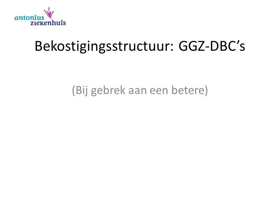 Bekostigingsstructuur: GGZ-DBC's (Bij gebrek aan een betere)