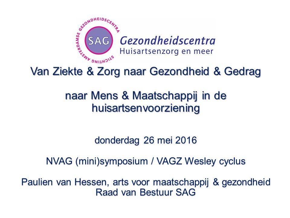 SAG Gezondheidscentra: Huisartsenzorg en meer 15 gezondheidscentra 86.000 Amsterdammers meerdere zorgverleners leveren geïntegreerde zorg onder één dak: - huisarts (incl.