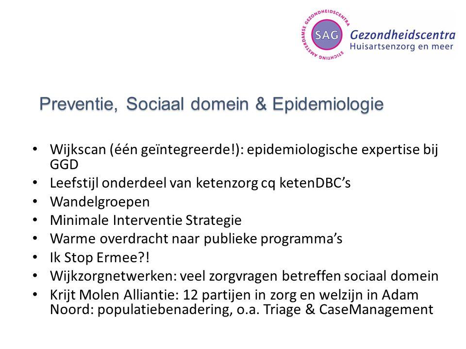 Preventie, Sociaal domein & Epidemiologie Wijkscan (één geïntegreerde!): epidemiologische expertise bij GGD Leefstijl onderdeel van ketenzorg cq keten