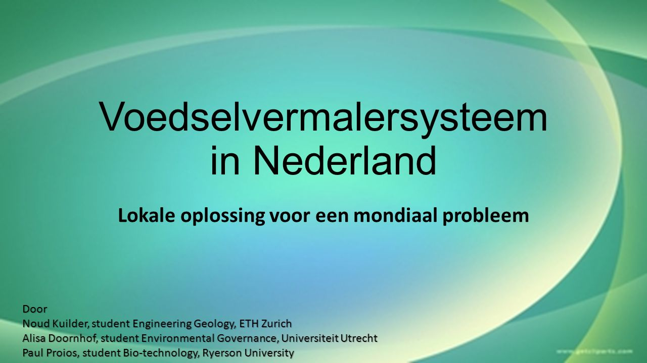 Voedselvermalersysteem in Nederland Lokale oplossing voor een mondiaal probleem Door Noud Kuilder, student Engineering Geology, ETH Zurich Alisa Doornhof, student Environmental Governance, Universiteit Utrecht Paul Proios, student Bio-technology, Ryerson University