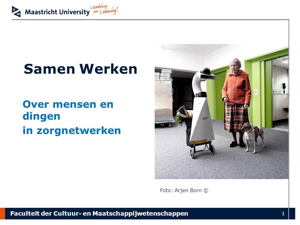 Faculteit der Cultuur- en Maatschappijwetenschappen 1 Samen Werken Over mensen en dingen in zorgnetwerken Foto: Arjen Born ©