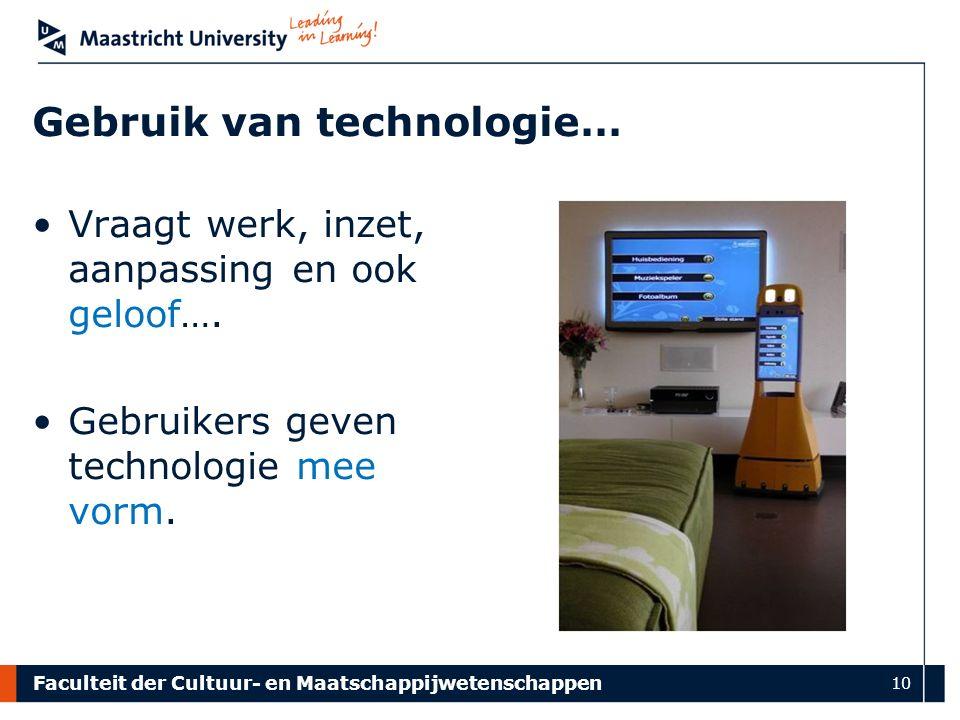 Faculteit der Cultuur- en Maatschappijwetenschappen 10 Gebruik van technologie… Vraagt werk, inzet, aanpassing en ook geloof….