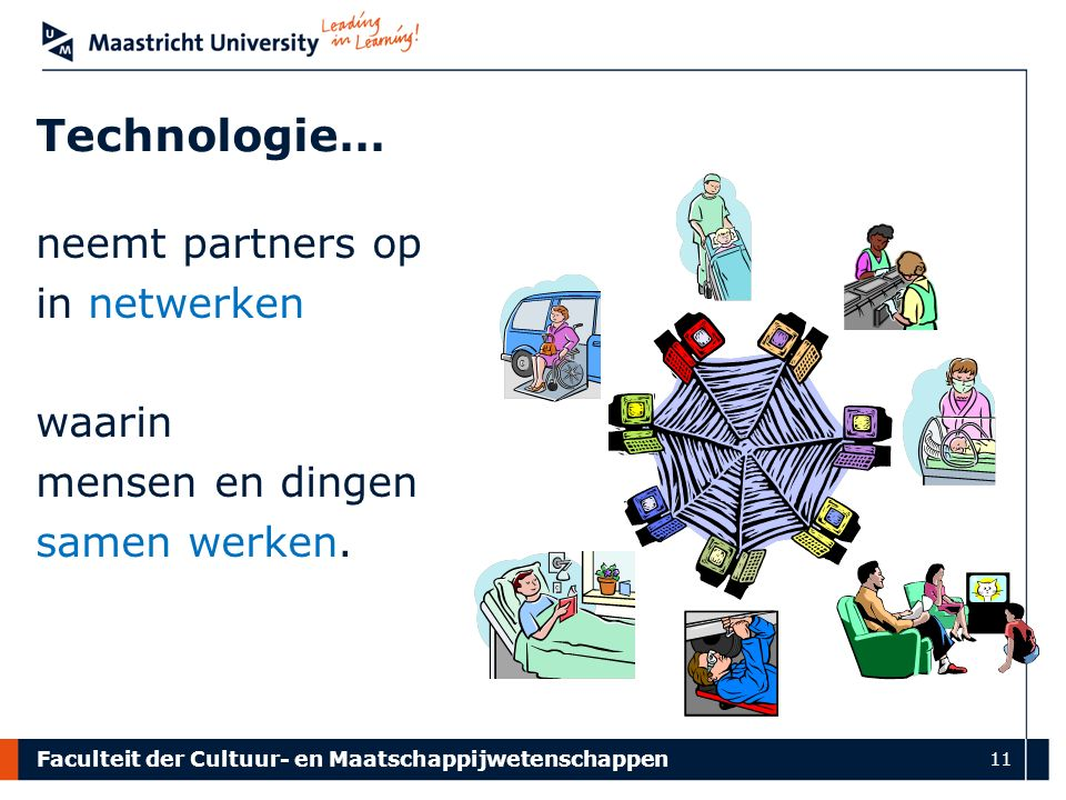 Faculteit der Cultuur- en Maatschappijwetenschappen 11 neemt partners op in netwerken waarin mensen en dingen samen werken.