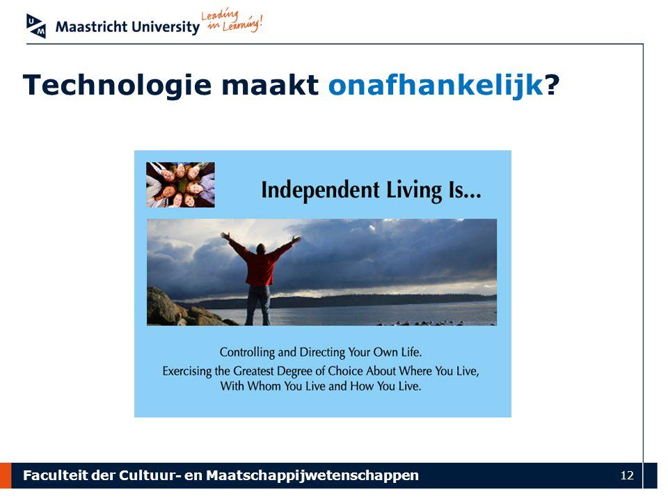 Faculteit der Cultuur- en Maatschappijwetenschappen 12 Technologie maakt onafhankelijk?