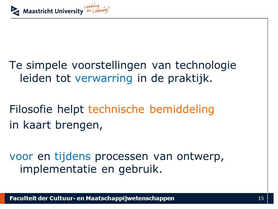 Faculteit der Cultuur- en Maatschappijwetenschappen 15 Te simpele voorstellingen van technologie leiden tot verwarring in de praktijk.
